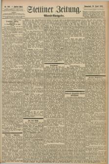 Stettiner Zeitung. 1898, Nr. 200 (30 April) - Abend-Ausgabe