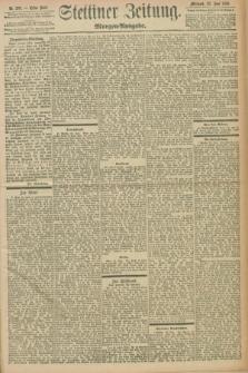 Stettiner Zeitung. 1898, Nr. 285 (22 Juni) - Morgen-Ausgabe