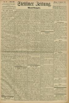 Stettiner Zeitung. 1898, Nr. 580 (12 Dezember) - Abend-Ausgabe