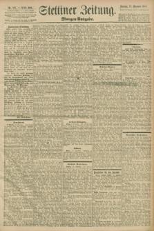 Stettiner Zeitung. 1898, Nr. 591 (18 Dezember) - Morgen-Ausgabe