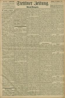 Stettiner Zeitung. 1898, Nr. 594 (20 Dezember) - Abend-Ausgabe