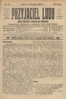Przyjaciel Ludu : organ Polskiego Stronnictwa Ludowego. 1907, nr47