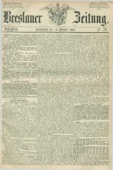 Breslauer Zeitung. 1857, Nr. 76 (14 Februar) - Mittagblatt
