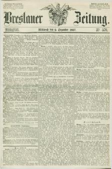 Breslauer Zeitung. 1857, Nr. 576 (9 Dezember) - Mittagblatt