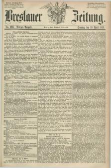 Breslauer Zeitung. 1859, No. 169 (10 April) - Morgen-Ausgabe + dod.