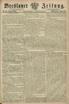 Breslauer Zeitung. Jg.48, Nr. 169 (10 April 1867) - Morgen-Ausgabe + dod.