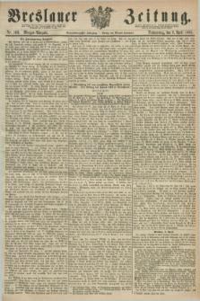 Breslauer Zeitung. Jg.49, Nr. 169 (9 April 1868) - Morgen-Ausgabe + dod.