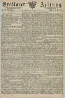 Breslauer Zeitung. Jg.56, Nr. 132 (19 März 1875) - Mittag-Ausgabe