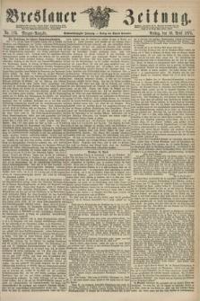 Breslauer Zeitung. Jg.56, Nr. 175 (16 April 1875) - Morgen-Ausgabe + dod.