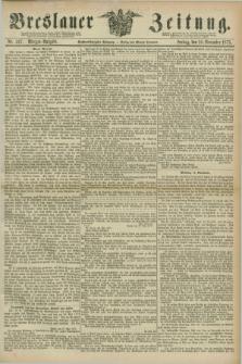 Breslauer Zeitung. Jg.56, Nr. 527 (12 November 1875) - Morgen-Ausgabe + dod.