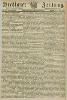 Breslauer Zeitung. Jg.57, Nr. 283 (21 Juni 1876) - Morgen-Ausgabe + dod.