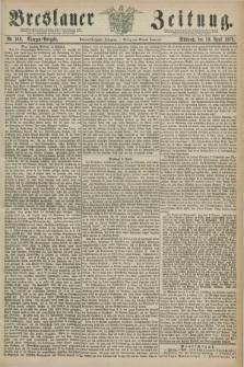 Breslauer Zeitung. Jg.59, Nr. 169 (10 April 1878) - Morgen-Ausgabe + dod.