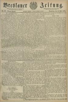 Breslauer Zeitung. Jg.60, Nr. 169 (10 April 1879) - Morgen-Ausgabe + dod.