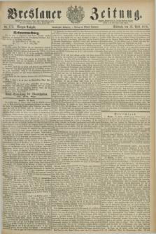 Breslauer Zeitung. Jg.60, Nr. 175 (16 April 1879) - Morgen-Ausgabe + dod.
