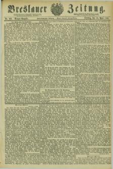 Breslauer Zeitung. Jg.62, Nr. 169 (10 April 1881) - Morgen-Ausgabe + dod. + wkładka