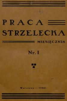 Praca Strzelecka : miesięcznik poświęcony teorji i praktyce wychowania obywatelskiego, przysposobienia wojskowego, strzelectwa i wychowania fizycznego. [R.1], 1930, nr1