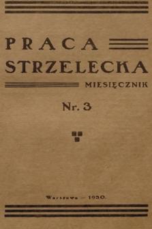 Praca Strzelecka : miesięcznik poświęcony teorji i praktyce wychowania obywatelskiego, przysposobienia wojskowego, strzelectwa i wychowania fizycznego. [R.1], 1930, nr3