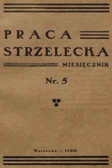Praca Strzelecka : miesięcznik poświęcony teorji i praktyce wychowania obywatelskiego, przysposobienia wojskowego, strzelectwa i wychowania fizycznego. [R.1], 1930, nr5