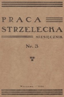 Praca Strzelecka : miesięcznik poświęcony teorji i praktyce wychowania obywatelskiego, przysposobienia wojskowego, strzelectwa i wychowania fizycznego. R.2, 1931, nr3