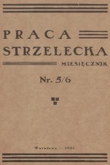 Praca Strzelecka : miesięcznik poświęcony teorji i praktyce wychowania obywatelskiego, przysposobienia wojskowego, strzelectwa i wychowania fizycznego. R.2, 1931, nr5/6