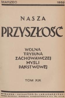 Nasza Przyszłość : wolna trybuna zachowawczej myśli państwowej. 1932, Tom19