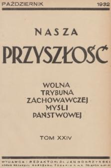 Nasza Przyszłość : wolna trybuna zachowawczej myśli państwowej. 1932, Tom24
