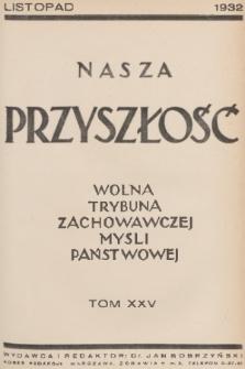 Nasza Przyszłość : wolna trybuna zachowawczej myśli państwowej. 1932, Tom25