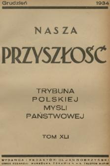 Nasza Przyszłość : trybuna polskiej myśli państwowej. 1934, Tom41