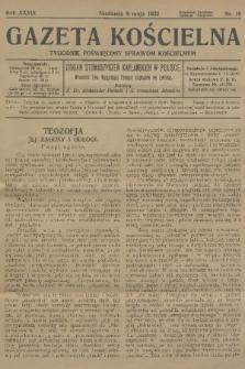 Gazeta Kościelna : tygodnik poświęcony sprawom kościelnym : organ stowarzyszeń kapłańskich w Polsce. R.39, 1932, nr19