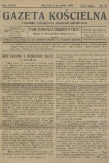 Gazeta Kościelna : tygodnik poświęcony sprawom kościelnym : organ stowarzyszeń kapłańskich w Polsce. R.39, 1932, nr36