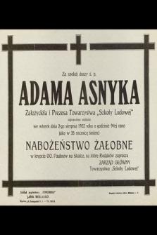 Za spokój duszy ś. p. Adama Asnyka założyciela i Prezesa Towarzystwa Szkoły Ludowej odprawione zostanie we wtorek dnia 2-go sierpnia 1932 roku [...] nabożeństwo żałobne [...]