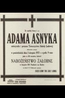 Za spokój duszy ś. p. Adama Asnyka założyciela i Prezesa Towarzystwa Szkoły Ludowej odprawione zostanie w poniedziałek dnia 2 sierpnia 1937 roku [...] nabożeństwo żałobne [...]