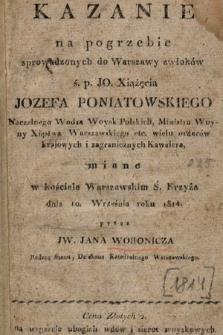 Kazanie na pogrzebie sprowadzonych do Warszawy zwłoków ś.p. JO. Xiążęcia Jozefa Poniatowskiego[…] miane wkościele Warszawskim Ś.Krzyża dnia 10. Września roku 1814