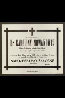 Za spokój duszy ś. p. Dr Karolina Nowakowej : lekarza Szpitala św. Ludwika i żony lekarza : jako w pierwszą bolesną rocznicę śmierci odprawione zostanie w sobotę dnia 23-go marca 1935 roku [...] Nabożeństwo żałobne [...]
