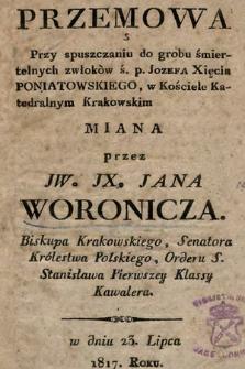 Przemowa przy spuszczaniu do grobu śmiertelnych zwłoków ś.p. Józefa Xięcia Poniatowskiego, wKościele Katedralnym Krakowskim miana przez JW. JX. Jana Woronicza[…] wdniu 23 lipca 1817 roku