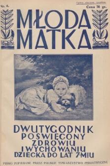 Młoda Matka : dwutygodnik poświęcony zdrowiu i wychowaniu dziecka do lat 7-miu : pismo popierane przez Polskie Towarzystwo Pedjatryczne. R.6, [1932], nr6 + dod.