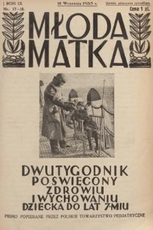 Młoda Matka : dwutygodnik poświęcony zdrowiu i wychowaniu dziecka do lat 7-miu : pismo popierane przez Polskie Towarzystwo Pedjatryczne. R.9, [1935], nr17-18 + dod.