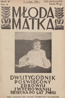 Młoda Matka : dwutygodnik poświęcony zdrowiu i wychowaniu dziecka do lat 7-miu : pismo popierane przez Polskie Towarzystwo Pedjatryczne. R.10, 1936, nr4