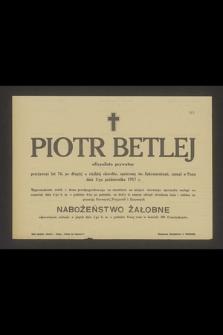 Piotr Betlej oficyalista prywatny przeżywszy lat 76 [...] zasnął w Panu dnia 2-go października 1917 r. [...]