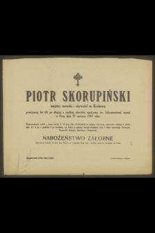 Piotr Skorupiński majster szewski i obywatel m. Krakowa przeżywszy lat 60 [...] zasnął w Panu dnia 27 czerwca 1917 roku [...]