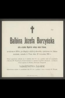 Balbina Józefa Burzyńska córka urzędnika Magistratu wolnego miasta Krakowa, urodzona w 1838 r., [..], zasnęła w Panu dnia 28 września 1901 r.
