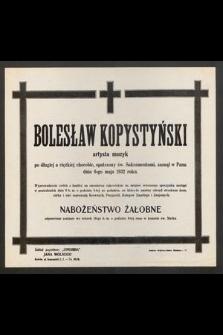 Bolesław Kopystyński [....] zasnął w Panu dnia 6-go maja 1932 roku [...]