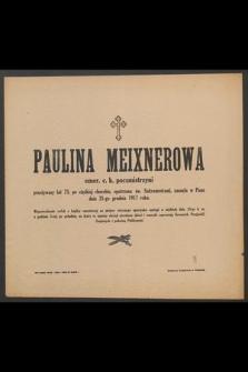 Paulina Meixnerowa emer. c. k. poczmistrzyni przeżywszy lat 73 [...] zasnęła w Panu dnia 21-go grudnia 1917 roku