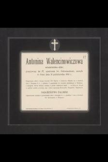 Antonina Walencinowiczowa właścicielka dóbr, przeżywszy lat 57 [...] zasnęła w Panu dnia 31 października 1901 r. [...]