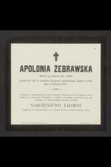 Apolonia Żebrawska Wdowa po doktorze filoz. Teofilu, przeżywszy lat 92 [...] zasnęła w Panu dnia 11 Listopada 1901 r. [...]