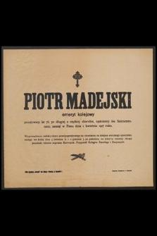 Piotr Madejski emeryt kolejowy przeżywszy lat 76, [...] zasnął w Panu dnia 1 kwietnia 1917 r. [...]
