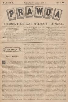Prawda : tygodnik polityczny, społeczny i literacki. R.26, 1906, nr6
