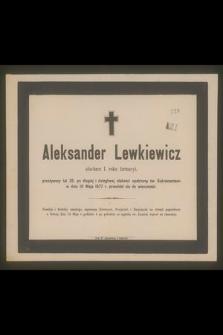 Aleksander Lewkiewicz słuchacz 1. roku farmacyi, przeżywszy lat 26, [...] w dniu 10 maja 1877 r. przeniósł się do wieczności [...]