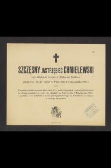 Szczęsny Jastrzębiec Chmielewski były Właściciel ziemski w Królestwie Polskiem, przeżywszy lat 47, zasnął w Panu dnia 6 Października 1901 r. [...]