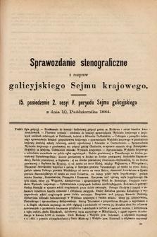 [Kadencja V, sesja II, pos. 15] Sprawozdanie Stenograficzne z Rozpraw Galicyjskiego Sejmu Krajowego. 15. Posiedzenie 2. Sesyi V. Peryodu Sejmu Galicyjskiego